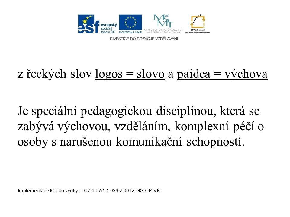 z řeckých slov logos = slovo a paidea = výchova Je speciální pedagogickou disciplínou, která se zabývá výchovou, vzděláním, komplexní péčí o osoby s n