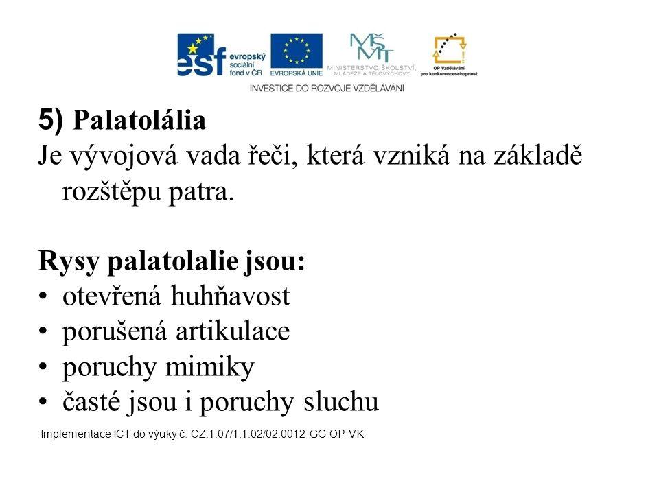 5) Palatolália Je vývojová vada řeči, která vzniká na základě rozštěpu patra. Rysy palatolalie jsou: otevřená huhňavost porušená artikulace poruchy mi
