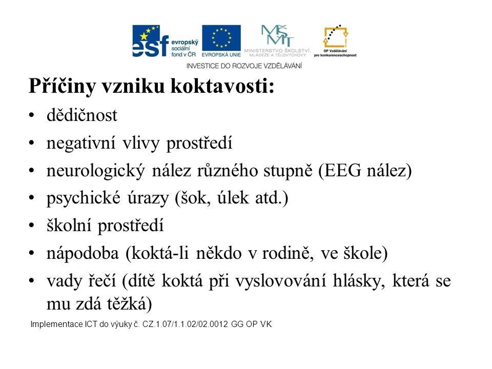 Příčiny vzniku koktavosti: dědičnost negativní vlivy prostředí neurologický nález různého stupně (EEG nález) psychické úrazy (šok, úlek atd.) školní p