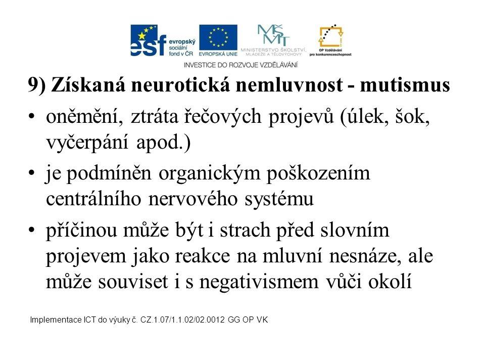 9) Získaná neurotická nemluvnost - mutismus oněmění, ztráta řečových projevů (úlek, šok, vyčerpání apod.) je podmíněn organickým poškozením centrálníh