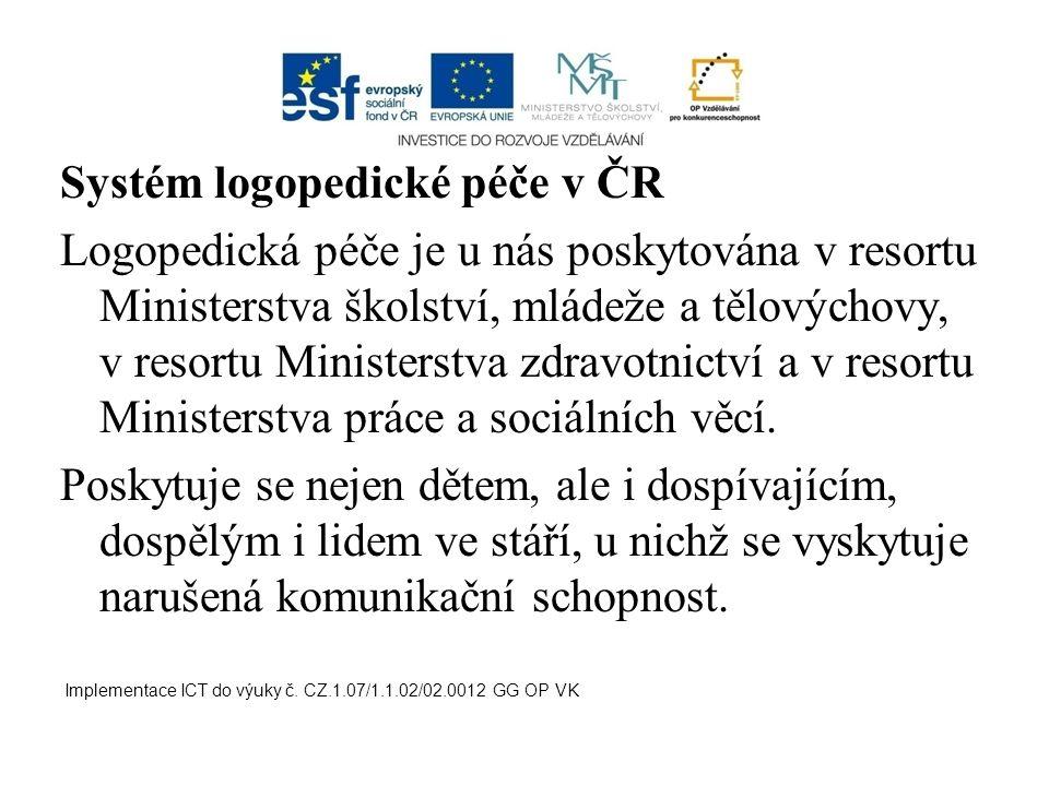 Systém logopedické péče v ČR Logopedická péče je u nás poskytována v resortu Ministerstva školství, mládeže a tělovýchovy, v resortu Ministerstva zdra