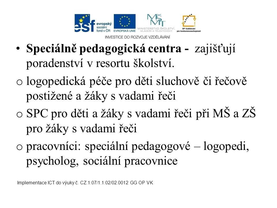 Speciálně pedagogická centra - zajišťují poradenství v resortu školství. o logopedická péče pro děti sluchově či řečově postižené a žáky s vadami řeči