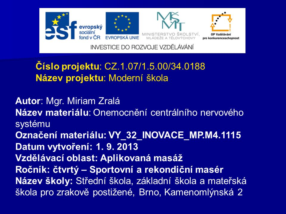 Číslo projektu: CZ.1.07/1.5.00/34.0188 Název projektu: Moderní škola Autor: Mgr. Miriam Zralá Název materiálu: Onemocnění centrálního nervového systém