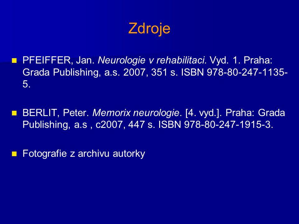 Zdroje PFEIFFER, Jan. Neurologie v rehabilitaci. Vyd. 1. Praha: Grada Publishing, a.s. 2007, 351 s. ISBN 978-80-247-1135- 5. BERLIT, Peter. Memorix ne