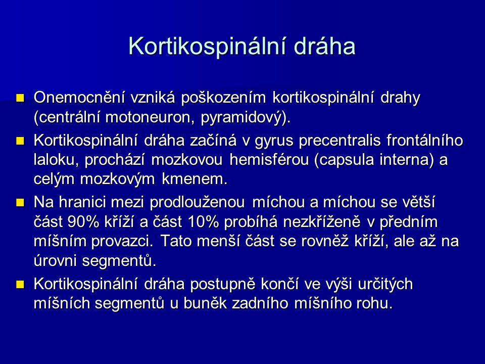 Kortikospinální dráha Onemocnění vzniká poškozením kortikospinální drahy (centrální motoneuron, pyramidový). Onemocnění vzniká poškozením kortikospiná