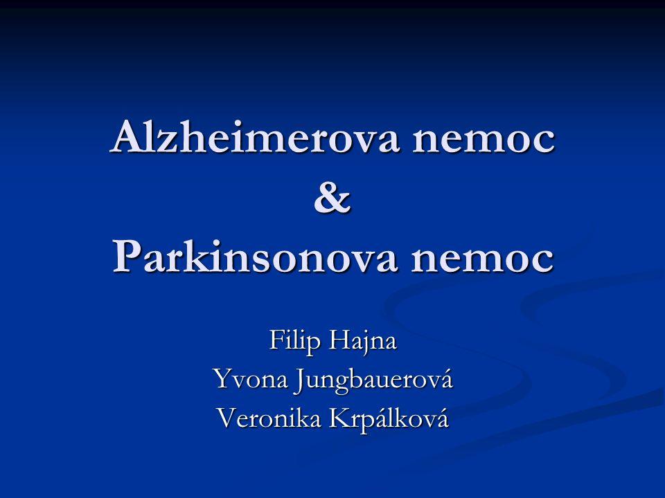 Alzheimerova nemoc & Parkinsonova nemoc Filip Hajna Yvona Jungbauerová Veronika Krpálková