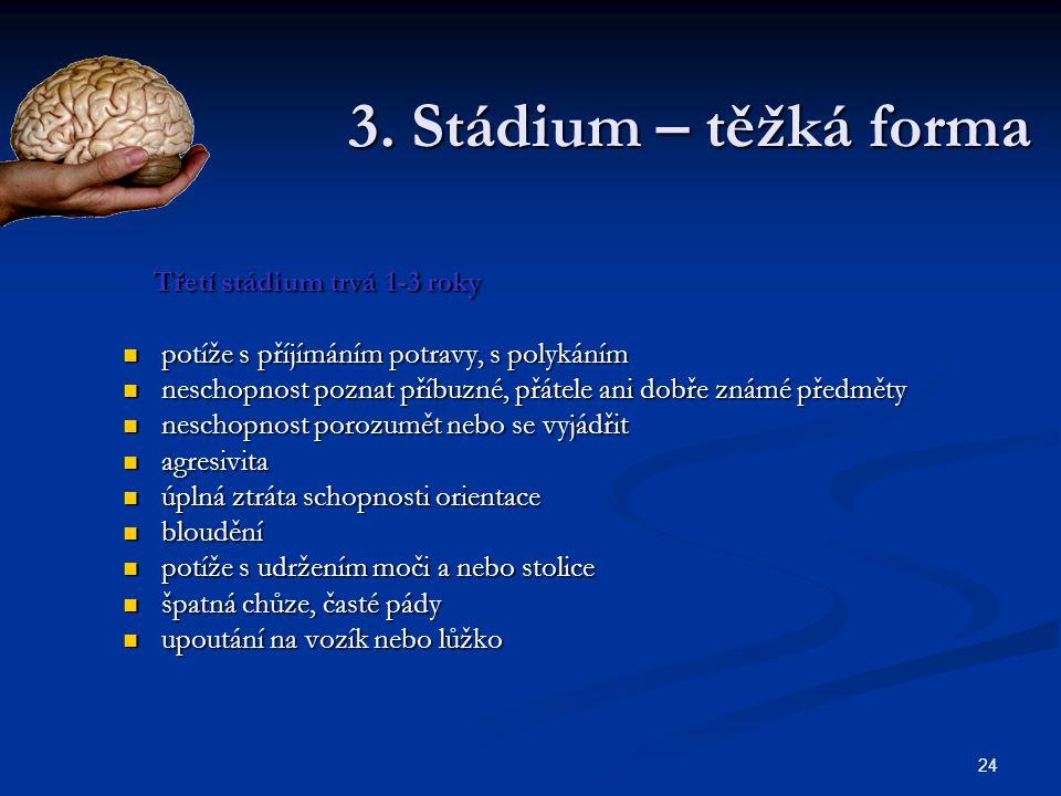 24 3. Stádium – těžká forma Třetí stádium trvá 1-3 roky Třetí stádium trvá 1-3 roky potíže s příjímáním potravy, s polykáním potíže s příjímáním potra