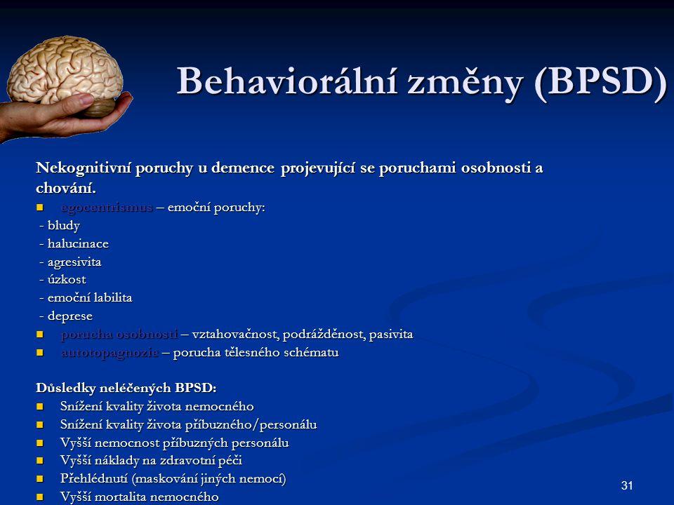 31 Behaviorální změny (BPSD)  Nekognitivní poruchy u demence projevující se poruchami osobnosti a chování. egocentrismus – emoční poruchy: egocentris