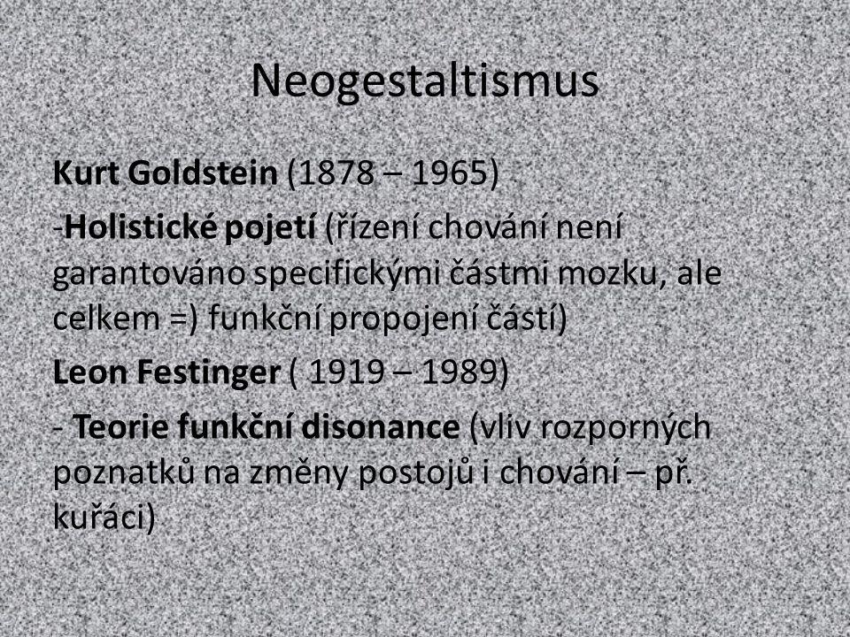 Neogestaltismus Kurt Goldstein (1878 – 1965) -Holistické pojetí (řízení chování není garantováno specifickými částmi mozku, ale celkem =) funkční prop