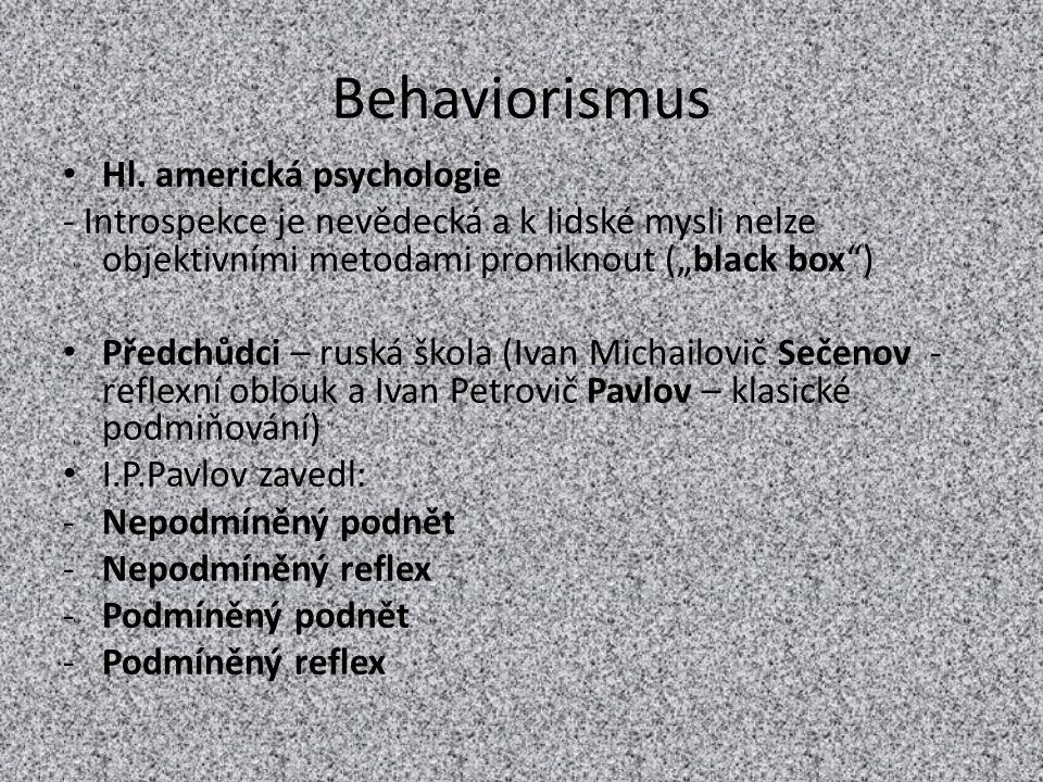 """Behaviorismus Hl. americká psychologie - Introspekce je nevědecká a k lidské mysli nelze objektivními metodami proniknout (""""black box"""") Předchůdci – r"""