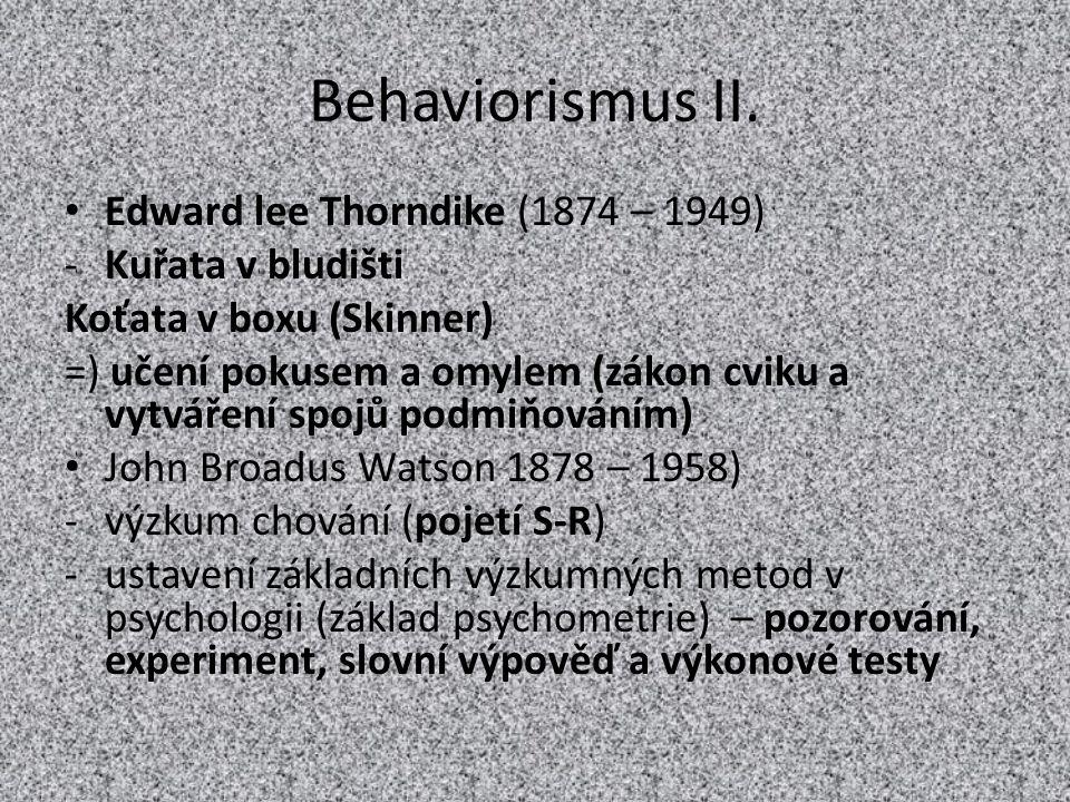 Behaviorismus II. Edward lee Thorndike (1874 – 1949) -Kuřata v bludišti Koťata v boxu (Skinner) =) učení pokusem a omylem (zákon cviku a vytváření spo
