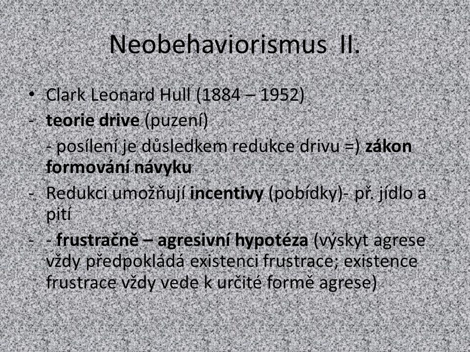 Neobehaviorismus II. Clark Leonard Hull (1884 – 1952) -teorie drive (puzení) - posílení je důsledkem redukce drivu =) zákon formování návyku -Redukci