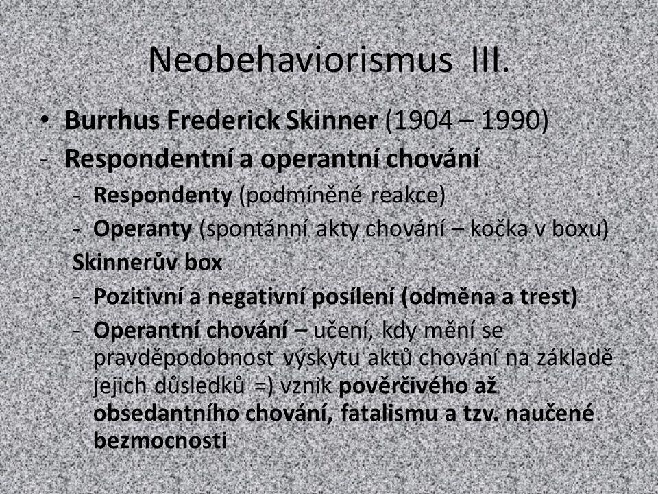 Neobehaviorismus III. Burrhus Frederick Skinner (1904 – 1990) -Respondentní a operantní chování -Respondenty (podmíněné reakce) -Operanty (spontánní a