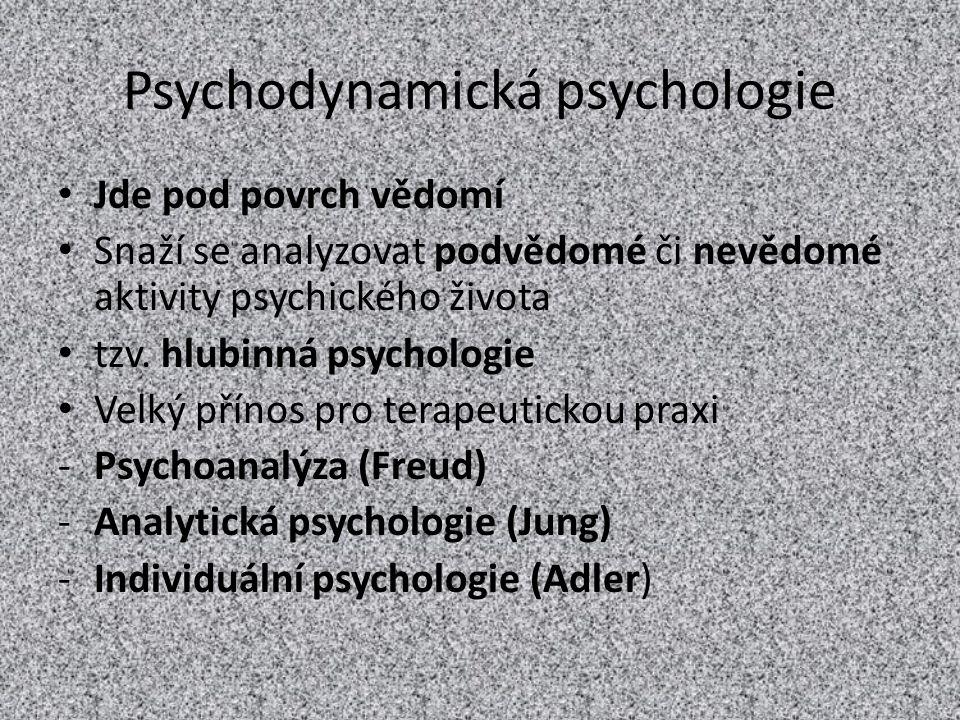 Psychodynamická psychologie Jde pod povrch vědomí Snaží se analyzovat podvědomé či nevědomé aktivity psychického života tzv. hlubinná psychologie Velk