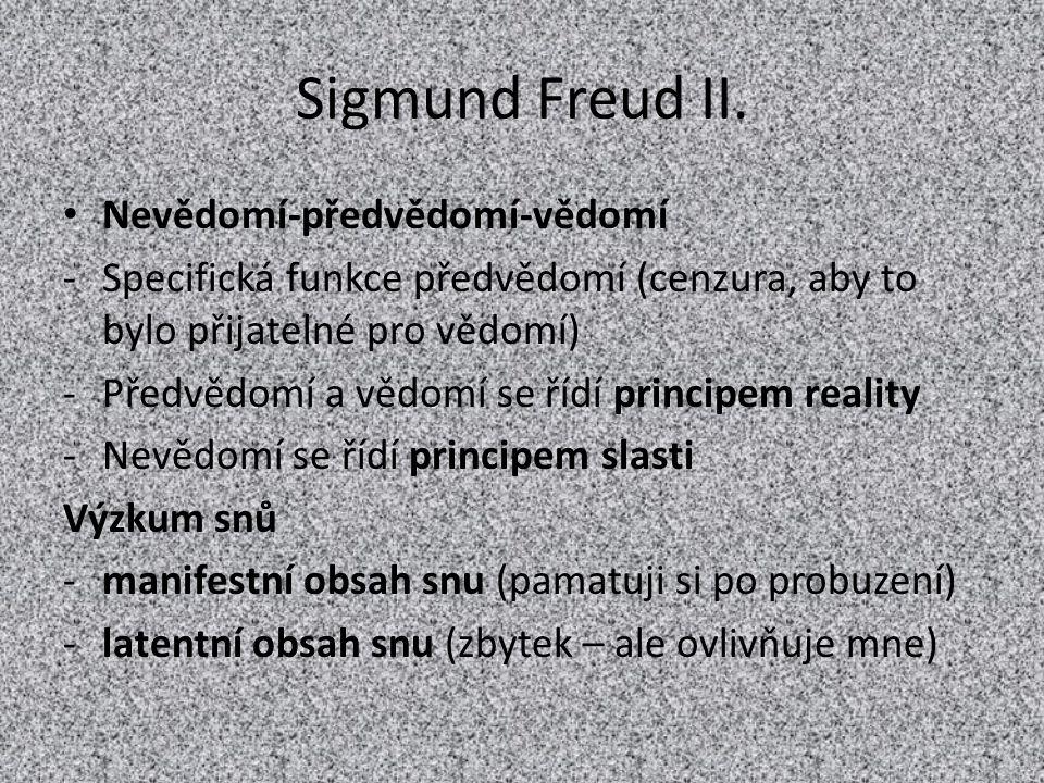 Sigmund Freud II. Nevědomí-předvědomí-vědomí -Specifická funkce předvědomí (cenzura, aby to bylo přijatelné pro vědomí) -Předvědomí a vědomí se řídí p