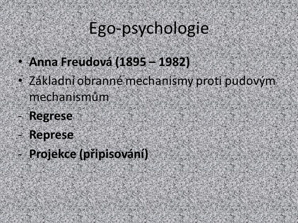 Ego-psychologie Anna Freudová (1895 – 1982) Základní obranné mechanismy proti pudovým mechanismům -Regrese -Represe -Projekce (připisování)