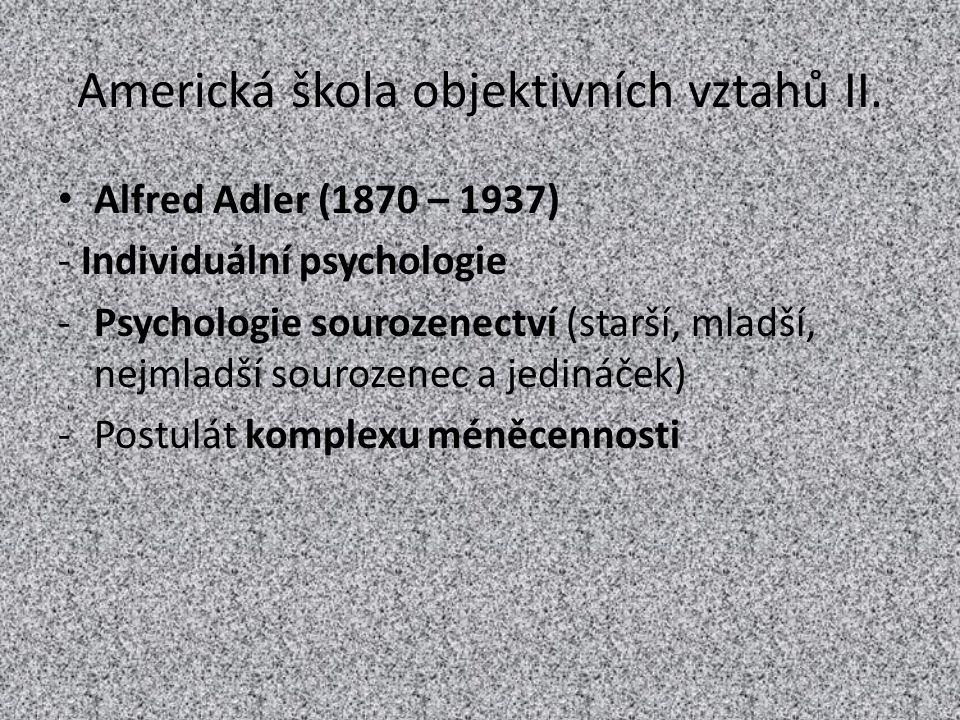 Americká škola objektivních vztahů II. Alfred Adler (1870 – 1937) - Individuální psychologie -Psychologie sourozenectví (starší, mladší, nejmladší sou