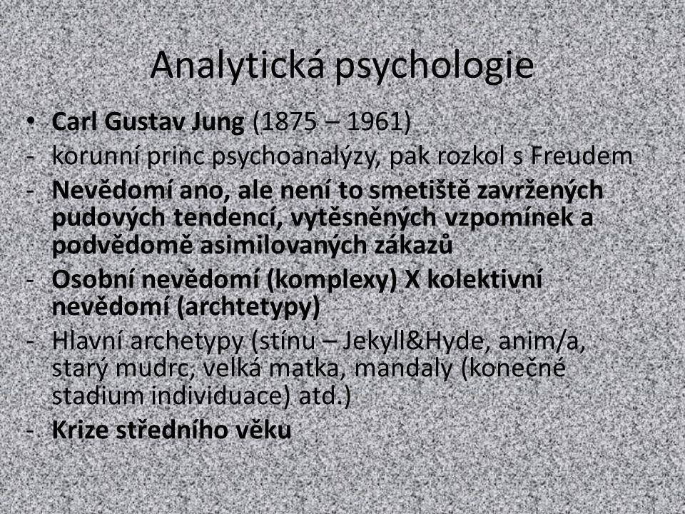 Analytická psychologie Carl Gustav Jung (1875 – 1961) -korunní princ psychoanalýzy, pak rozkol s Freudem -Nevědomí ano, ale není to smetiště zavrženýc