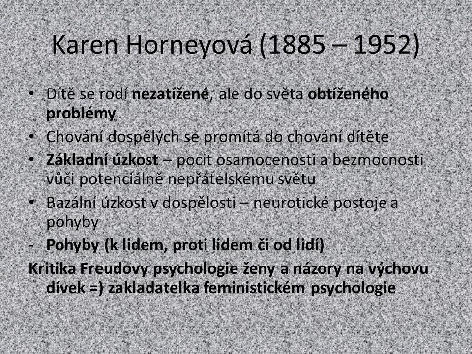 Karen Horneyová (1885 – 1952) Dítě se rodí nezatížené, ale do světa obtíženého problémy Chování dospělých se promítá do chování dítěte Základní úzkost