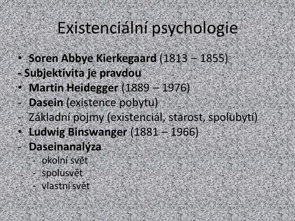 Existenciální psychologie Soren Abbye Kierkegaard (1813 – 1855) - Subjektivita je pravdou Martin Heidegger (1889 – 1976) -Dasein (existence pobytu) -Z