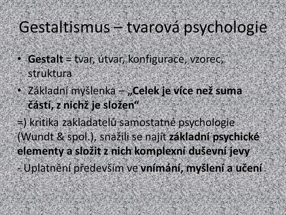"""Gestaltismus – tvarová psychologie Gestalt = tvar, útvar, konfigurace, vzorec, struktura Základní myšlenka – """"Celek je více než suma částí, z nichž je"""