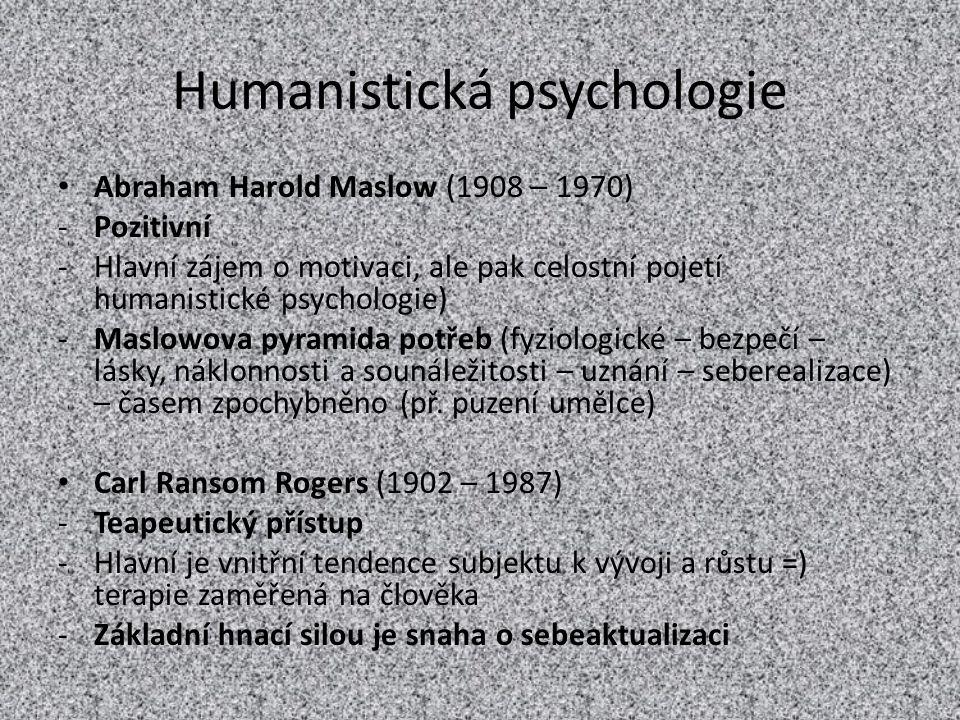 Humanistická psychologie Abraham Harold Maslow (1908 – 1970) -Pozitivní -Hlavní zájem o motivaci, ale pak celostní pojetí humanistické psychologie) -M