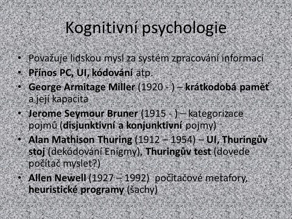 Kognitivní psychologie Považuje lidskou mysl za systém zpracování informací Přínos PC, UI, kódování atp. George Armitage Miller (1920 - ) – krátkodobá
