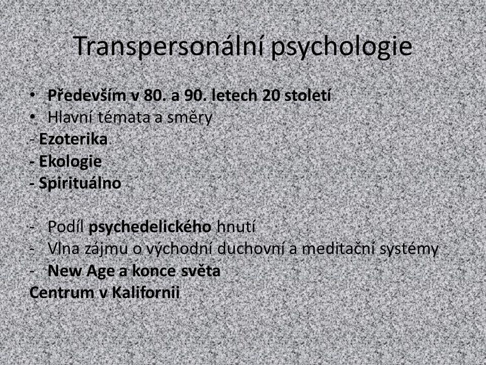 Transpersonální psychologie Především v 80. a 90. letech 20 století Hlavní témata a směry - Ezoterika - Ekologie - Spirituálno -Podíl psychedelického