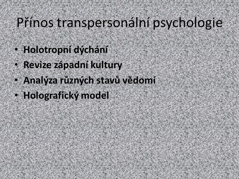 Přínos transpersonální psychologie Holotropní dýchání Revize západní kultury Analýza různých stavů vědomí Holografický model