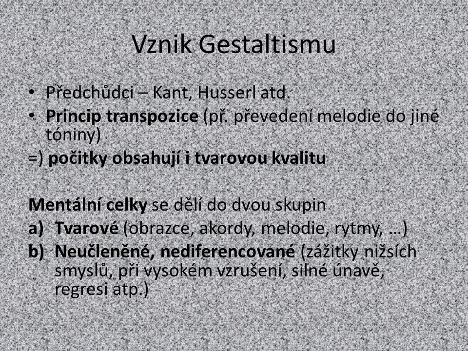 Vznik Gestaltismu Předchůdci – Kant, Husserl atd. Princip transpozice (př. převedení melodie do jiné tóniny) =) počitky obsahují i tvarovou kvalitu Me