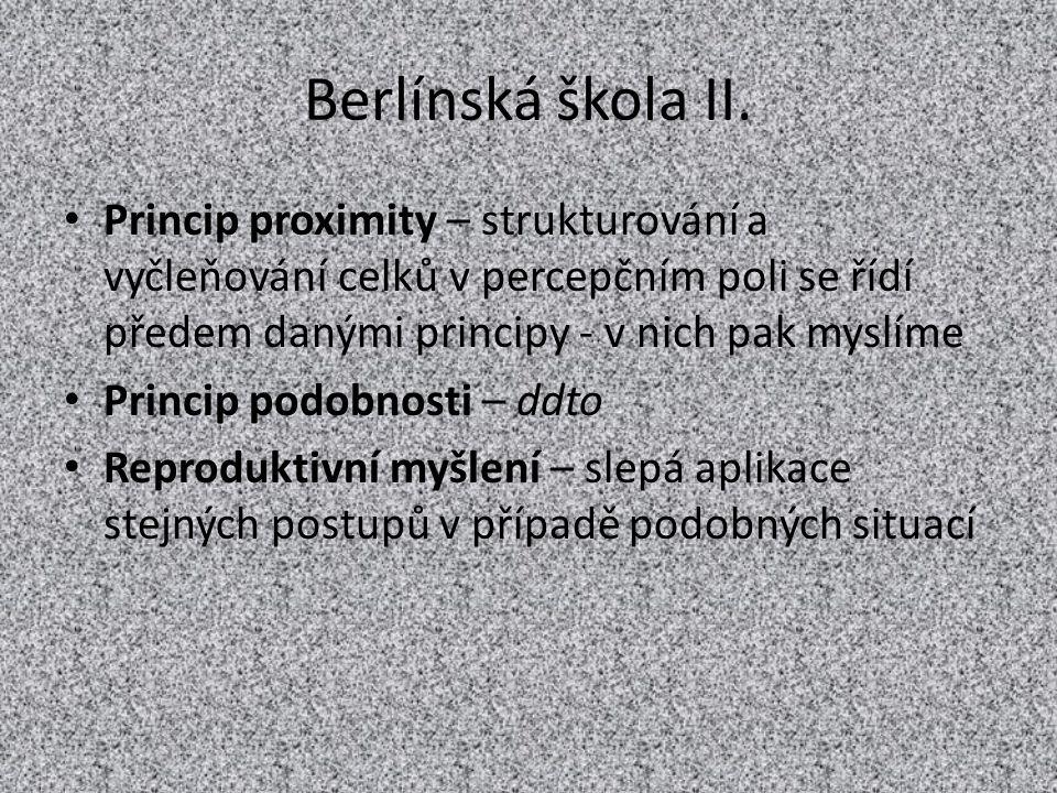 Berlínská škola II. Princip proximity – strukturování a vyčleňování celků v percepčním poli se řídí předem danými principy - v nich pak myslíme Princi