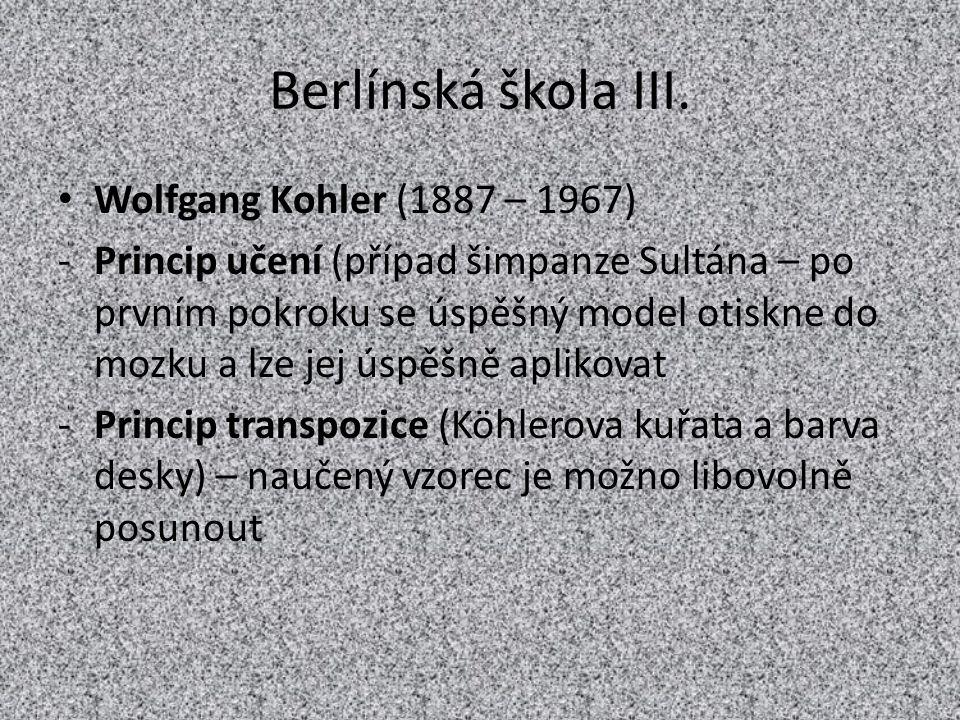 Berlínská škola III. Wolfgang Kohler (1887 – 1967) -Princip učení (případ šimpanze Sultána – po prvním pokroku se úspěšný model otiskne do mozku a lze