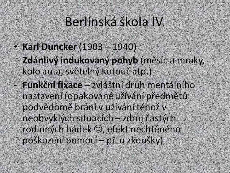 Berlínská škola IV. Karl Duncker (1903 – 1940) -Zdánlivý indukovaný pohyb (měsíc a mraky, kolo auta, světelný kotouč atp.) -Funkční fixace – zvláštní