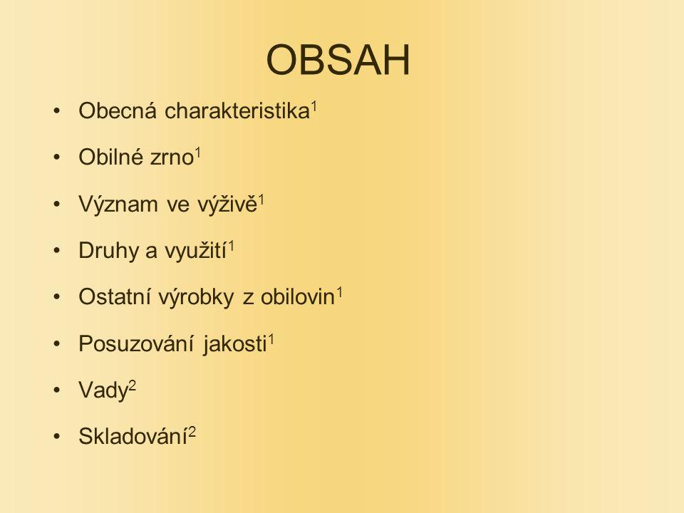 OBSAH Obecná charakteristika 1 Obilné zrno 1 Význam ve výživě 1 Druhy a využití 1 Ostatní výrobky z obilovin 1 Posuzování jakosti 1 Vady 2 Skladování 2