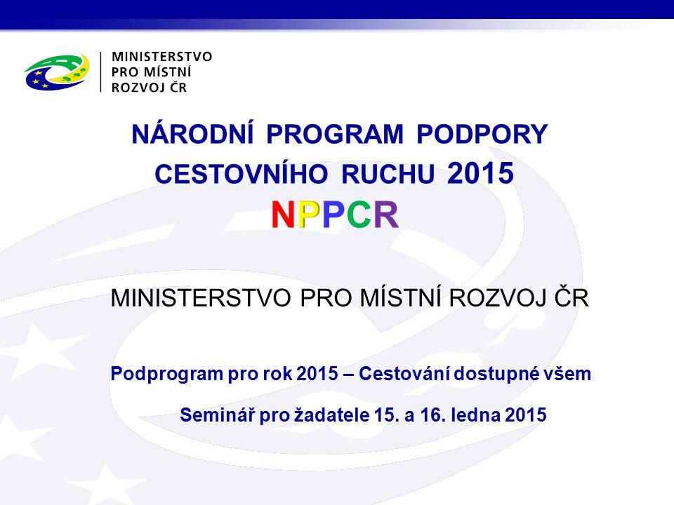 MINISTERSTVO PRO MÍSTNÍ ROZVOJ ČR Podprogram pro rok 2015 – Cestování dostupné všem Seminář pro žadatele 15.