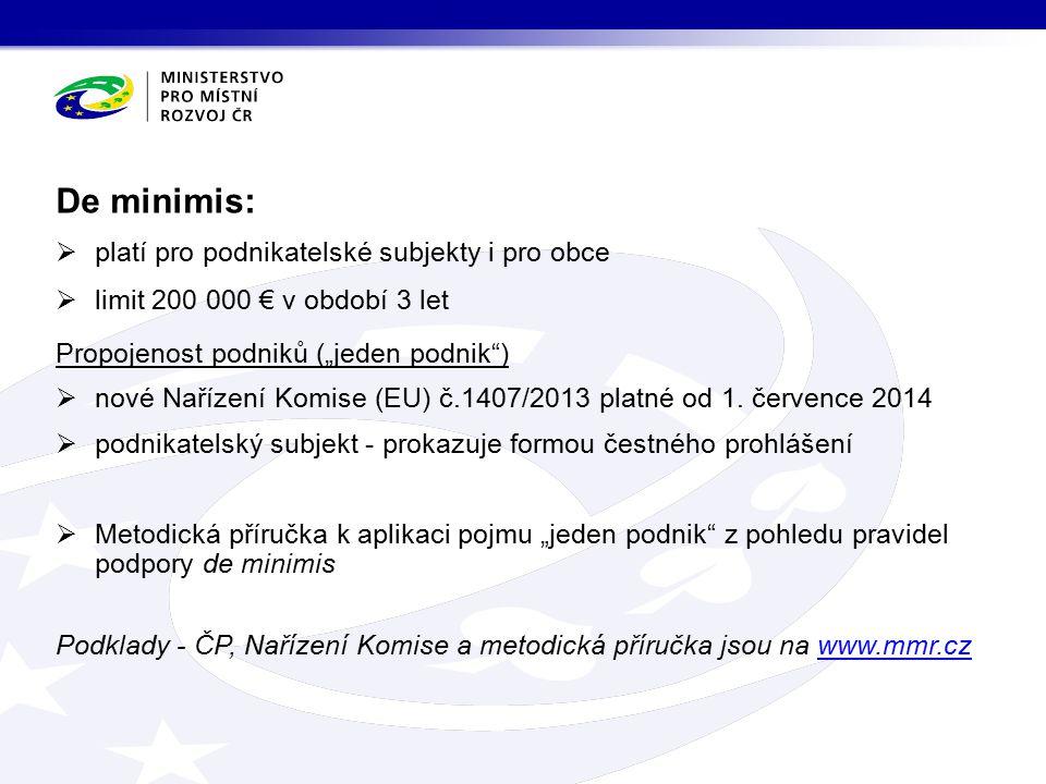 """De minimis:  platí pro podnikatelské subjekty i pro obce  limit 200 000 € v období 3 let Propojenost podniků (""""jeden podnik )  nové Nařízení Komise (EU) č.1407/2013 platné od 1."""
