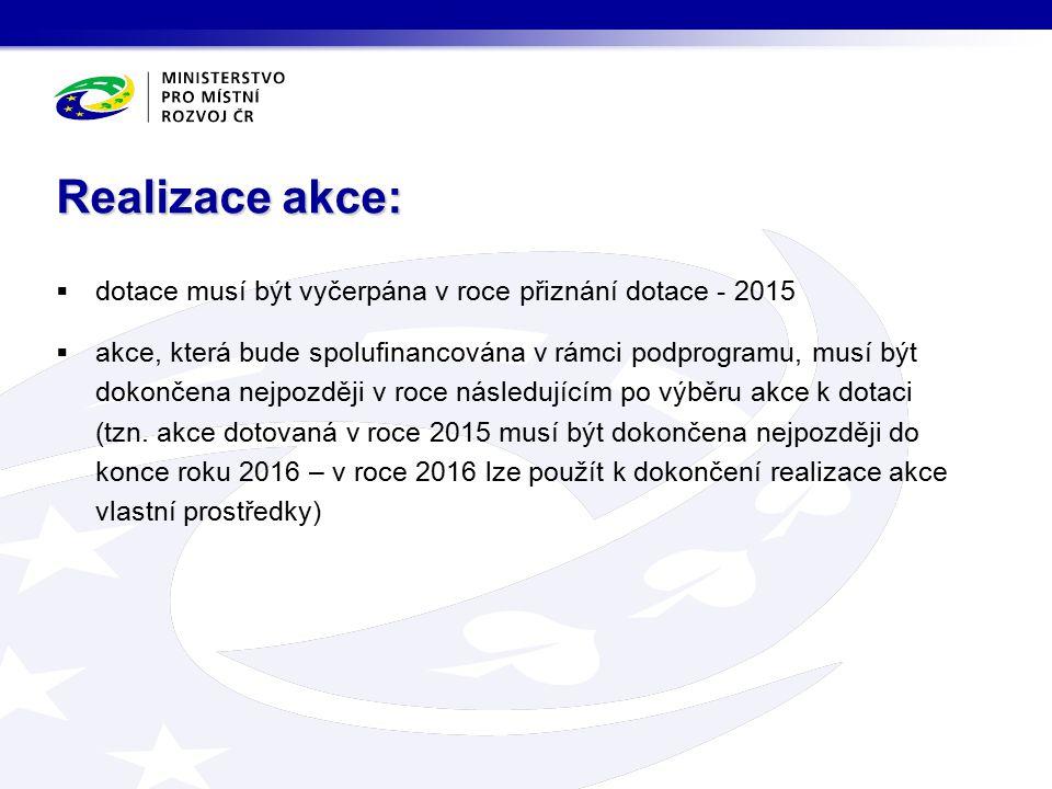  dotace musí být vyčerpána v roce přiznání dotace - 2015  akce, která bude spolufinancována v rámci podprogramu, musí být dokončena nejpozději v roce následujícím po výběru akce k dotaci (tzn.