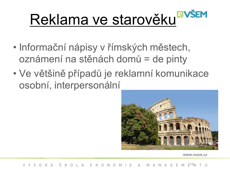 Reklama ve starověku Informační nápisy v římských městech, oznámení na stěnách domů = de pinty Ve většině případů je reklamní komunikace osobní, interpersonální 10