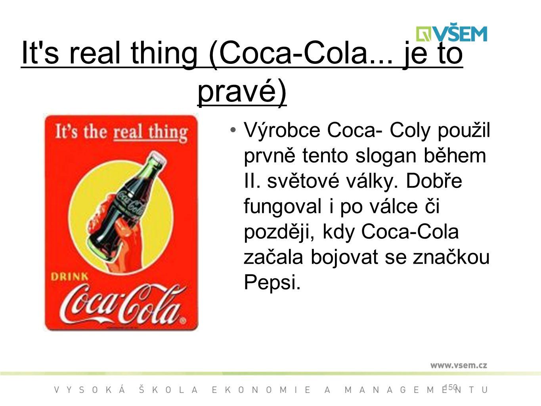 It s real thing (Coca-Cola...je to pravé) Výrobce Coca- Coly použil prvně tento slogan během II.