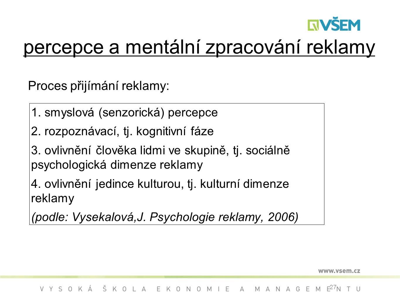 27 percepce a mentální zpracování reklamy 1.smyslová (senzorická) percepce 2.