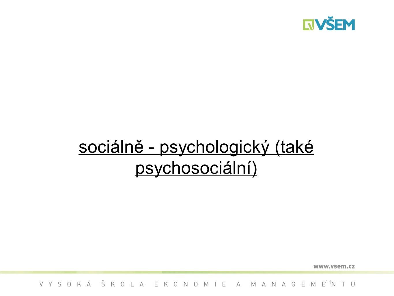 41 sociálně - psychologický (také psychosociální)