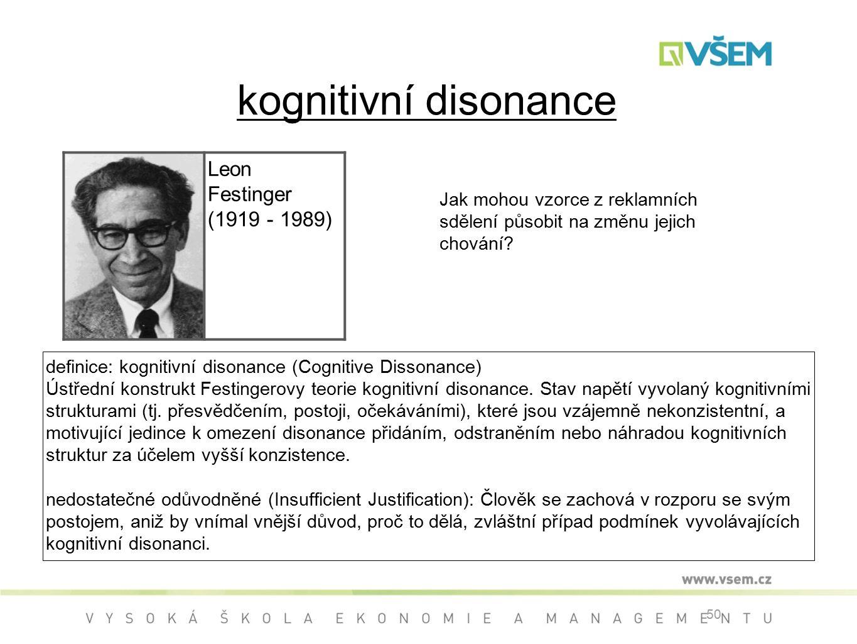 50 kognitivní disonance definice: kognitivní disonance (Cognitive Dissonance) Ústřední konstrukt Festingerovy teorie kognitivní disonance.