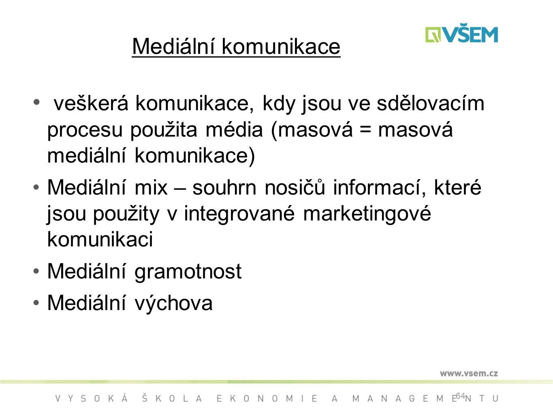 Mediální komunikace veškerá komunikace, kdy jsou ve sdělovacím procesu použita média (masová = masová mediální komunikace) Mediální mix – souhrn nosičů informací, které jsou použity v integrované marketingové komunikaci Mediální gramotnost Mediální výchova 64