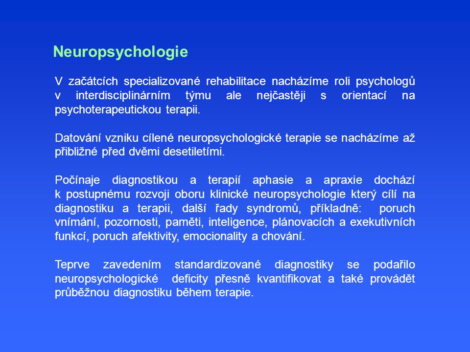 Neuropsychologie V začátcích specializované rehabilitace nacházíme roli psychologů v interdisciplinárním týmu ale nejčastěji s orientací na psychoterapeutickou terapii.