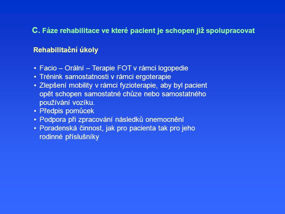 Rehabilitační úkoly Facio – Orální – Terapie FOT v rámci logopedie Trénink samostatnosti v rámci ergoterapie Zlepšení mobility v rámci fyzioterapie, aby byl pacient opět schopen samostatné chůze nebo samostatného používání vozíku.