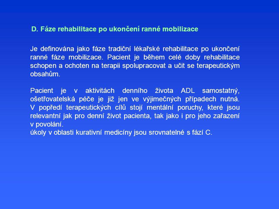 Je definována jako fáze tradiční lékařské rehabilitace po ukončení ranné fáze mobilizace. Pacient je během celé doby rehabilitace schopen a ochoten na