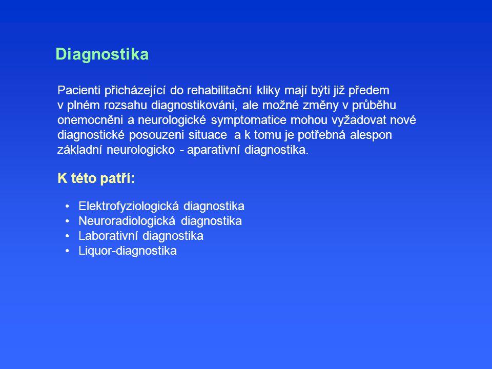 Diagnostika Pacienti přicházející do rehabilitační kliky mají býti již předem v plném rozsahu diagnostikováni, ale možné změny v průběhu onemocněni a neurologické symptomatice mohou vyžadovat nové diagnostické posouzeni situace a k tomu je potřebná alespon základní neurologicko - aparativní diagnostika.
