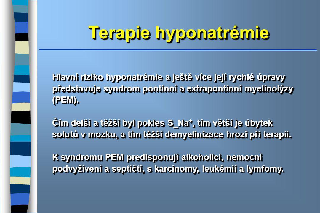 Terapie hyponatrémie Hlavní riziko hyponatrémie a ještě více její rychlé úpravy představuje syndrom pontinní a extrapontinní myelinolýzy (PEM). Čím de