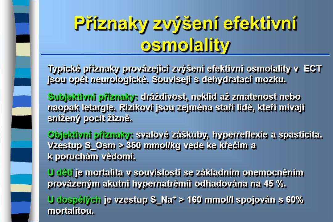 Příznaky zvýšení efektivní osmolality Typické příznaky provázející zvýšení efektivní osmolality v ECT jsou opět neurologické. Souvisejí s dehydratací
