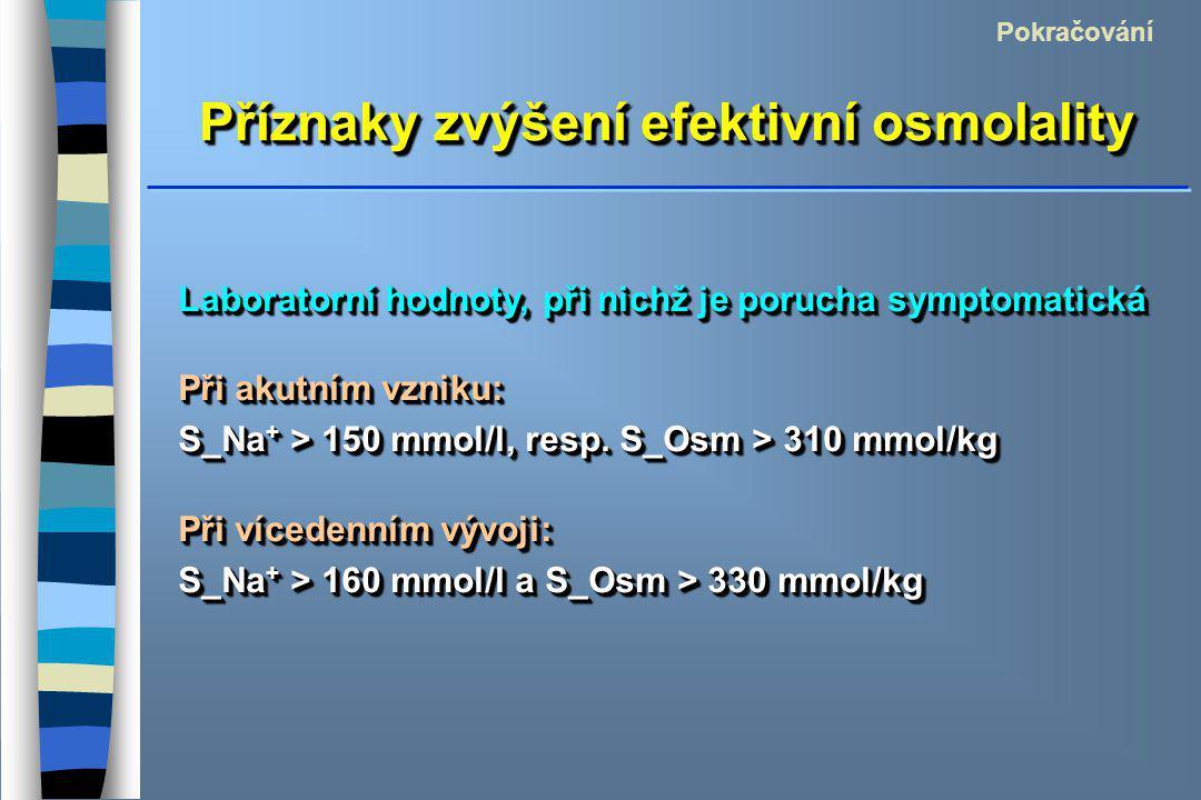 Příznaky zvýšení efektivní osmolality Pokračování Laboratorní hodnoty, při nichž je porucha symptomatická Při akutním vzniku: S_Na + > 150 mmol/l, res